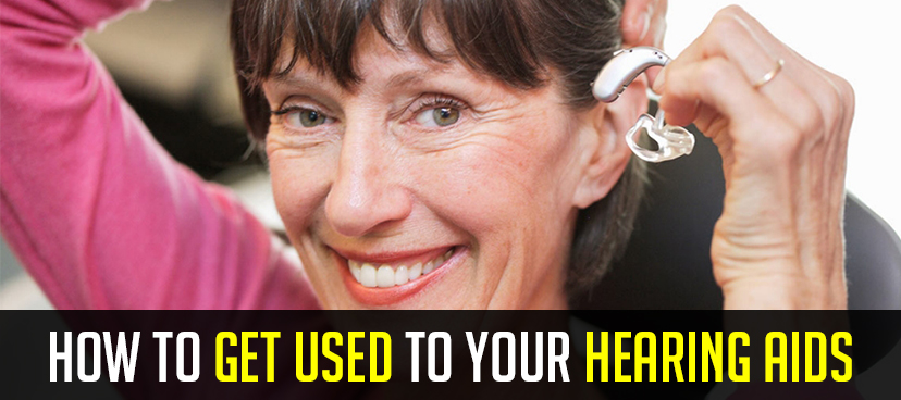 How to get used to your hearing aids